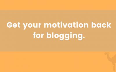Get your motivation back for blogging.