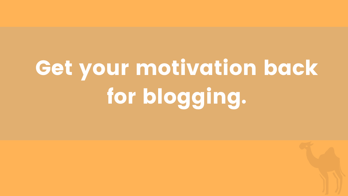 Get your motivation back for blogging.