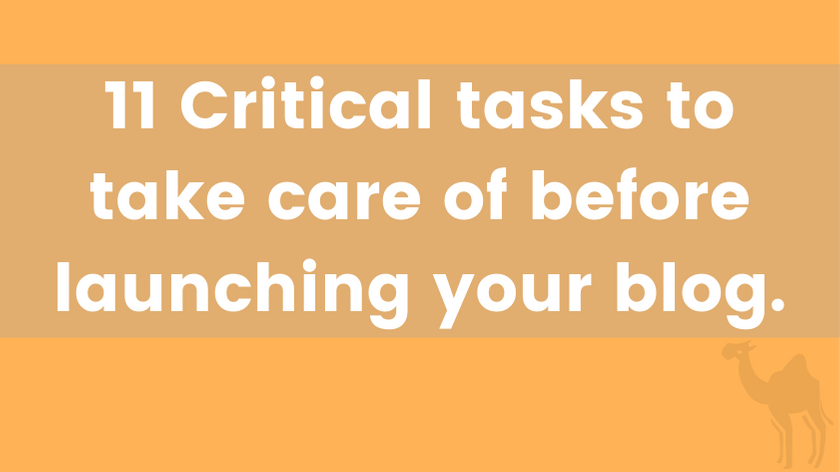 11 critical tasks to take care of before launching your blog.