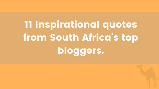 11 Inspirational quotes from South Africa's top bloggers.