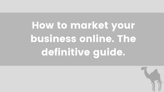 How to market your business online. The definitive guide.