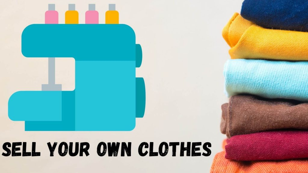 Make and sell your own clothes